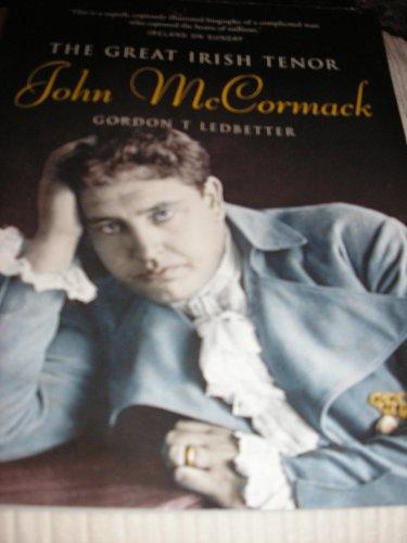 John McCormack: The Great Irish Tenor: Gordon Ledbetter