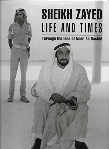 9781860631245: Sheikh Zayed Life and Times: Through the Lens of Noor Ali Rashid