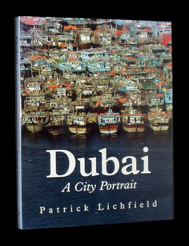 Dubai: A City Portrait: Lichfield, Patrick