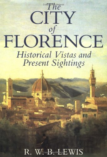 The City of Florence: Historical Vistas & Personal Sightings: R. W. B. Lewis