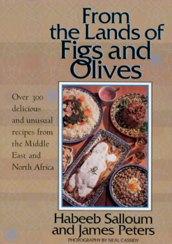 From the Lands of Figs and Olives Over 300 Delicious and Unusual Recipes from the Middle East and...