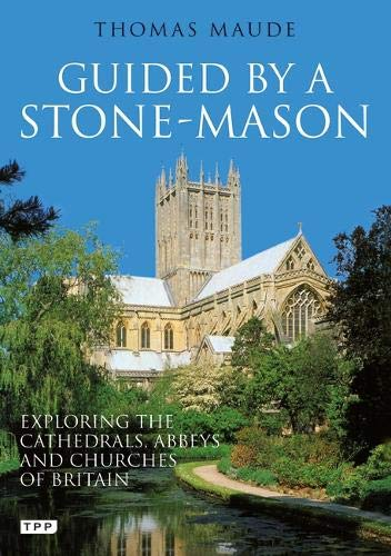 9781860640391: Guided by a Stonemason: The Cathedrals, Abbeys and Churches of Britain Unveiled