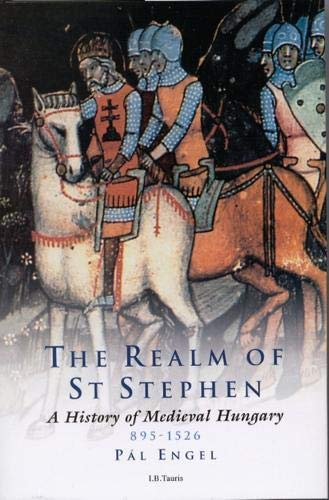 9781860640612: Realm of St. Stephen: A History of Medieval Hungary, 895-1526 (International Library of Historical Studies)