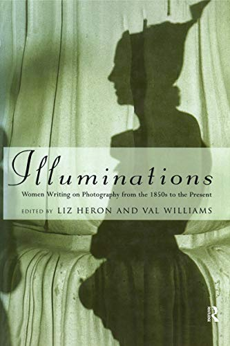 9781860640704: Illuminations: Women Writing on Photography from the 1850's to the Present
