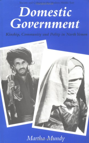 9781860641022: Domestic Government : Kinship, Community and Policy in North Yemen (Society and Culture in the Modern Middle East)
