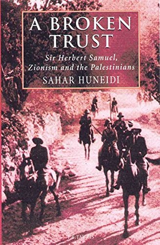 9781860641725: A Broken Trust: Sir Herbert Samuel, Zionism and the Palestinians (Library of Modern Middle East Studies)
