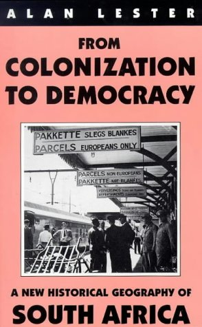 9781860641763: From Colonization To Democracy: A New Historical Geography of South Africa (International Library of African Studies)