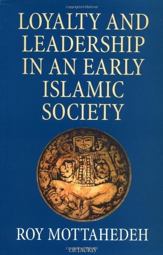 Loyalty and Leadership in An Early Islamic Society: Mottahedeh, Roy