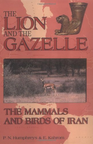 9781860642296: The Lion and the Gazelle: The Mammals and Birds of Iran