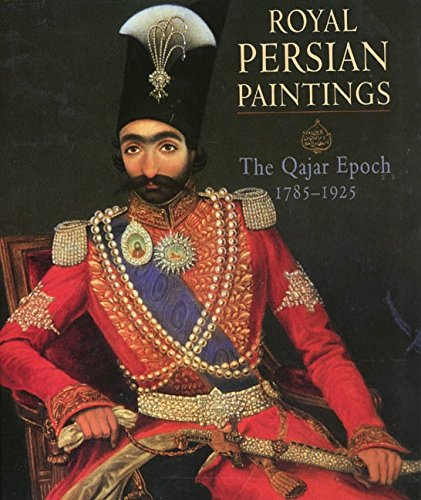 9781860642555: Royal Persian Paintings : The Qajar Epoch 1785-1925