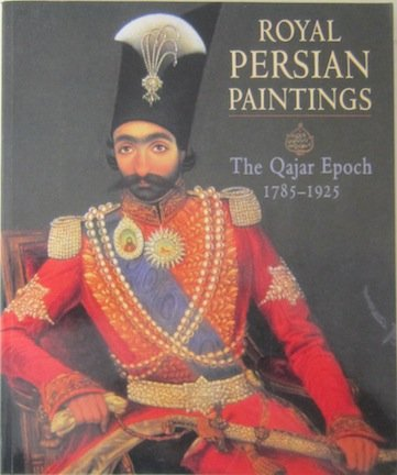 9781860642562: Royal Persian Paintings: The Qajar Epoch, 1785-1925