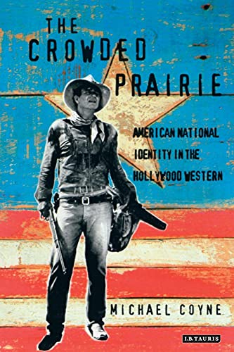 9781860642593: The Crowded Prairie: American National Identity in the Hollywood Western (Cinema and Society Series)