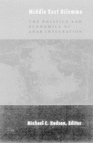 Middle East dilemma : the politics and economics of Arab integration.: Hudson, Michael C.