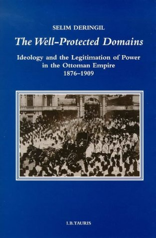9781860643071: The Well-Protected Domains: Ideology and the Legitimation of Power in the Ottoman Empire, 1876-1909 (Series)