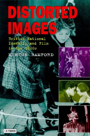 Distorted Images: British National Identity and Film in the 1920s (Cinema & Society): Bamford, ...