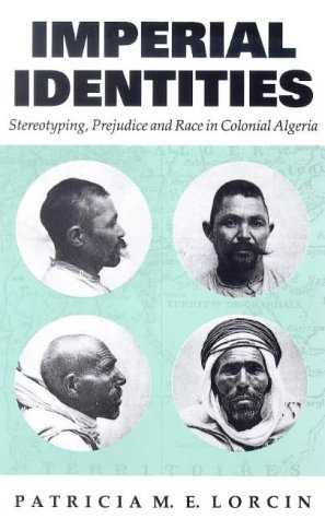 9781860643767: Imperial Identities: Stereotyping, Prejudice and Race in Colonial Algeria (Society and Culture in the Modern Middle East)