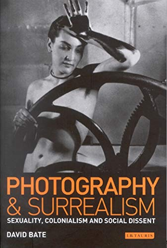 9781860643781: Photography and Surrealism: Sexuality, Colonialism and Social Dissent