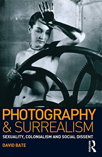 9781860643798: Photography and Surrealism: Sexuality, Colonialism and Social Dissent