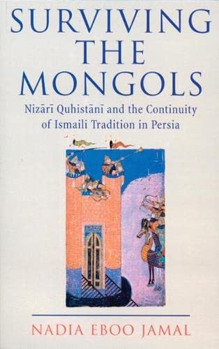 Surviving the Mongols : The Continuity of Ismaili Tradition in Persia (Ismaili Heritage)