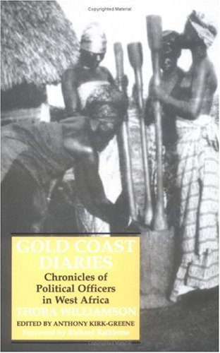 Gold Coast Diaries: Chronicles of Political Officers in West Africa: Williamson, Thora