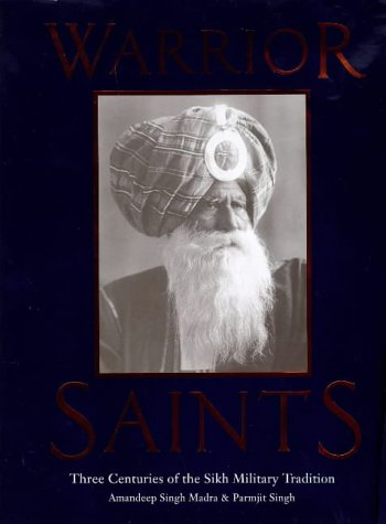 9781860644900: Warrior Saints: Three Centuries of the Sikh Military Tradition (The Sikh Foundation)