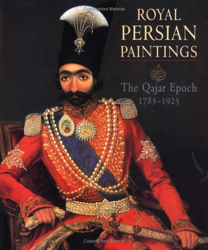 9781860644955: Royal Persian Paintings: Qajar Epoch, 1785 1925