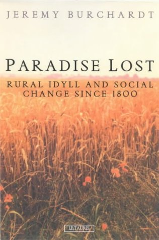 9781860645143: Paradise Lost: Rural Idyll and Social Change Since 1800 (International Library of Historical Studies)