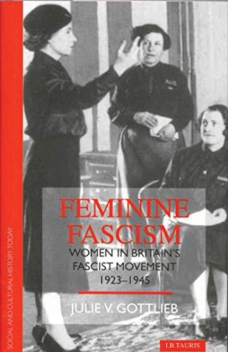 9781860645440: Feminine Fascism: Women in Britain's Fascist Movement, 1923-45 (Social and Cultural History Today)