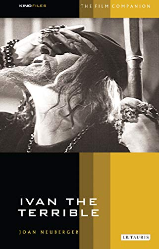 Ivan the Terrible (KINOfiles Film Companion): Neuberger, Joan