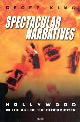Spectacular Narratives: Hollywood in the Age of the Blockbuster (Cinema & Society): Geoff King