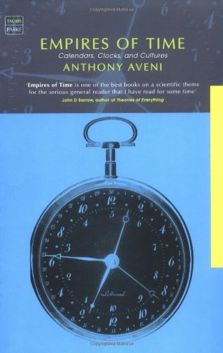 Empires of Time: Calendars, Clocks and Cultures: Anthony F. Aveni