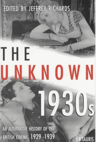 THE UNKNOWN 1930S: An Alternative History of: Jeffrey Richards (Herausgeber)