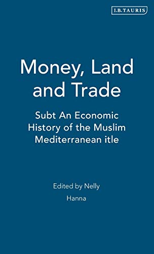 Money, Land and Trade - an Economic History of the Muslim Mediterranean: Hanna, Nelly (editor)