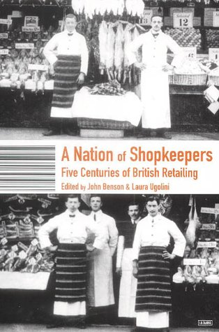 A Nation of Shopkeepers: Retailing in Britain: Benson, J.