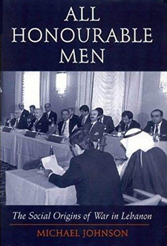 9781860647154: All Honourable Men: The Social Origins of War in Lebanon (I.B.Tauris in Association With the Centre of Lebanese Studies)
