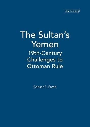 The Sultan's Yemen: 19th-Century Challenges to Ottoman Rule (Library of Ottoman Studies): ...
