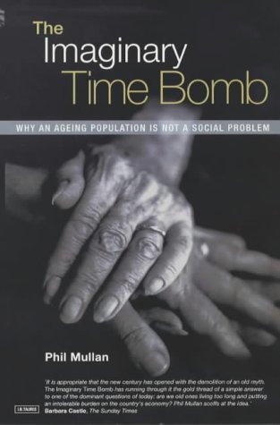 9781860647789: The Imaginary Time Bomb: Why an Ageing Population is Not a Social Problem