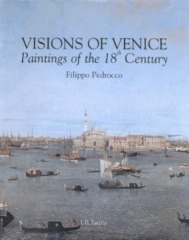 Visions of Venice : Paintings of the 18th Century: Pedrocco, Filippo