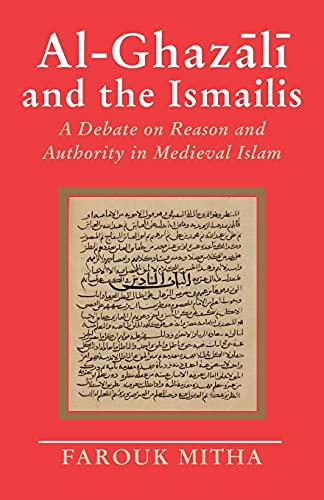 Al-Ghazali and the Ismailis: A Debate on Reason and Authority in Medieval Islam: Mitha, Farouk