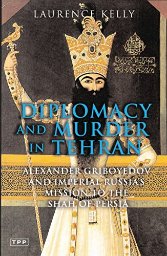 9781860648694: Diplomacy and Murder in Tehran: Alexander Griboyedov and Imperial Russia's Mission to the Shah of Persia