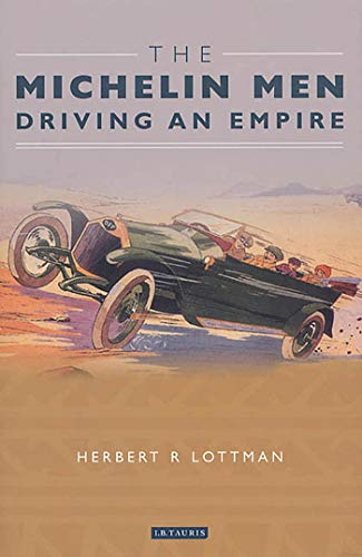 The Michelin Men : Driving an Empire: Lottman, Herbert R.