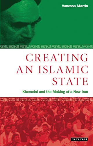 9781860649004: Creating An Islamic State: Khomeini and the Making of a New Iran