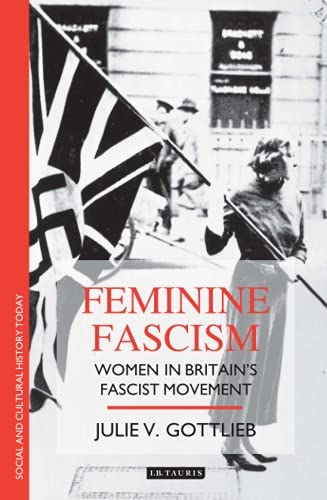 9781860649189: Feminine Fascism: Women in Britain's Fascist Movement, 1923-45