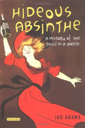 Hideous Absinthe: A History Of The \devil In A Bottle\