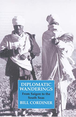 Diplomatic Wanderings: From Saigon to the South Seas: Cordiner, Bill