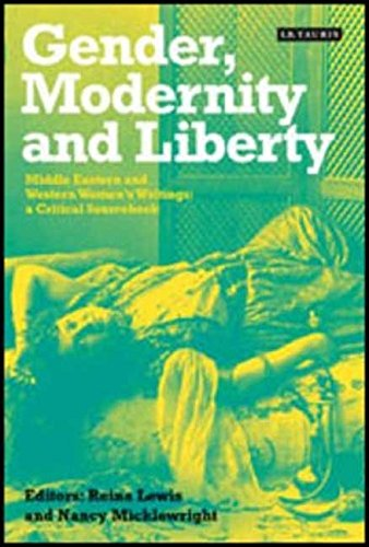 9781860649561: Gender, Modernity and Liberty: Middle Eastern and Western Women's Writings: A Critical Sourcebook