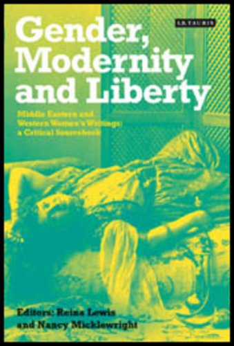 9781860649578: Gender, Modernity and Liberty: Middle Eastern and Western Women's Writings: A Critical Sourcebook