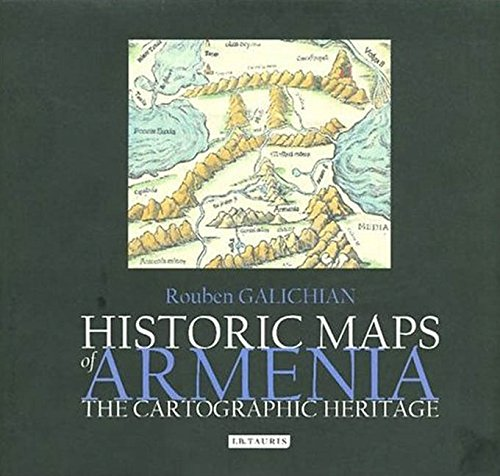 Historic Maps of Armenia: The Cartographic Heritage: Rouben Galichian