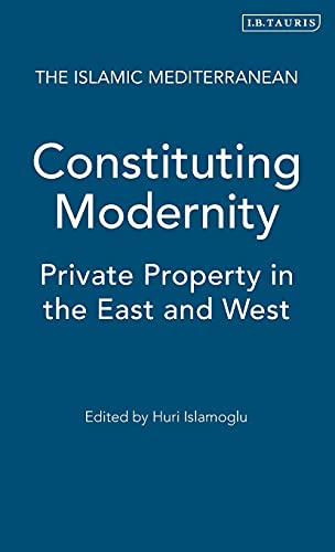 Constituting Modernity: Private Property in the East and West (Islamic Mediterranean)
