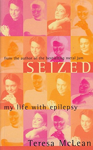 Seized: My Life With Epilepsy: Teresa McLean